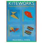 Kiteworks: explorations in kite building & flying