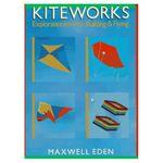 Kiteworks: explorations in kite building & flying