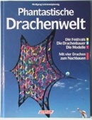 Phantastische Drachenwelt: die Modelle ; die Drachenbauer ; die Festivals ; mit vier Drachen zum Nachbauen